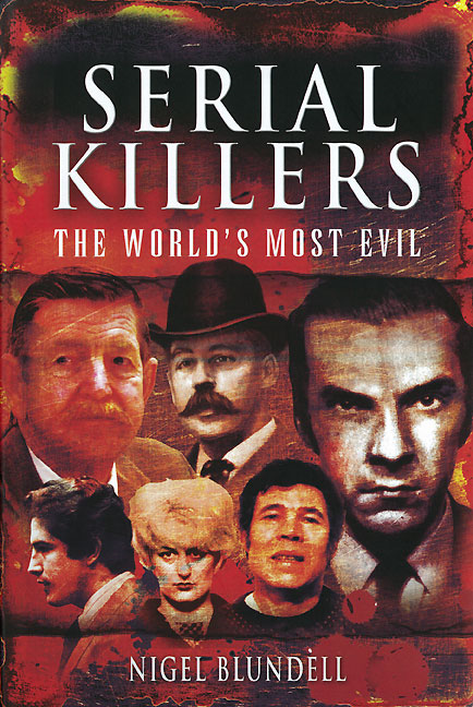 Serial Killers: The World's Most Evil By: Blundell, Nigel