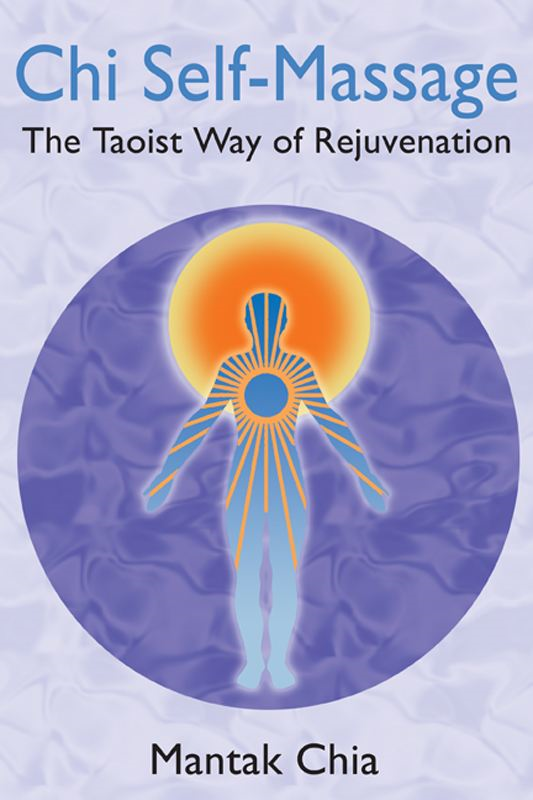 Chi Self-Massage: The Taoist Way of Rejuvenation By: Mantak Chia