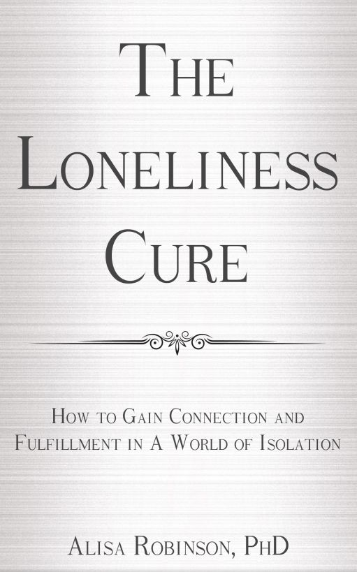 The Loneliness Cure: How to Gain Connection and Fulfillment in a World of Isolation