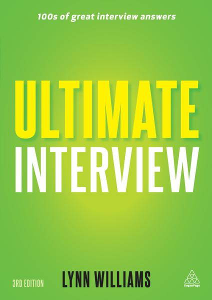 Ultimate Interview: 100s of Great Interview Answers Tailored to Specific Jobs By: Lynn Williams