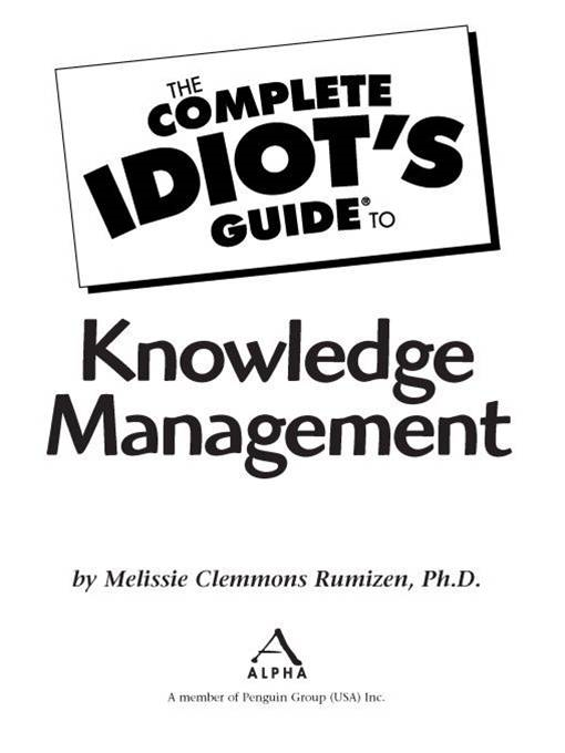 The Complete Idiot's Guide to Knowledge Management By: Melissie Clemmons Rumizen