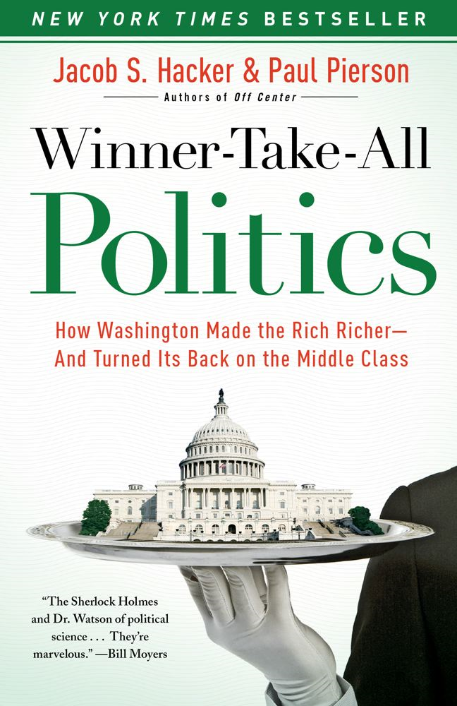 Winner-Take-All Politics By: Jacob S. Hacker,Paul Pierson