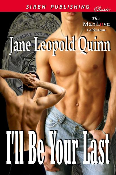 I'll Be Your Last By: Jane Leopold Quinn