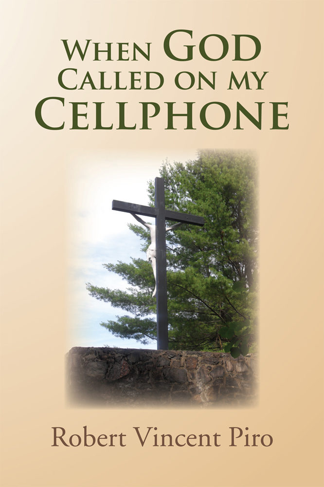 When God Called on my Cellphone By: Robert Vincent Piro
