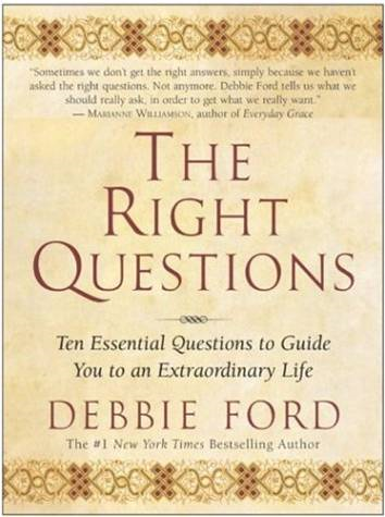 The Right Questions By: Debbie Ford