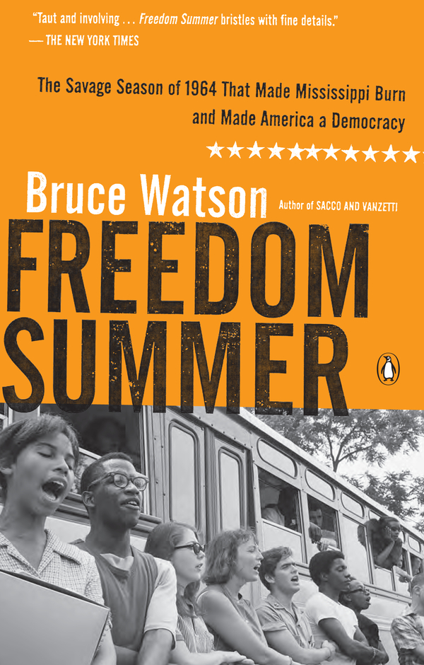 Freedom Summer: The Savage Season of 1964 That Made Mississippi Burn and Made America a Democracy By: Bruce Watson