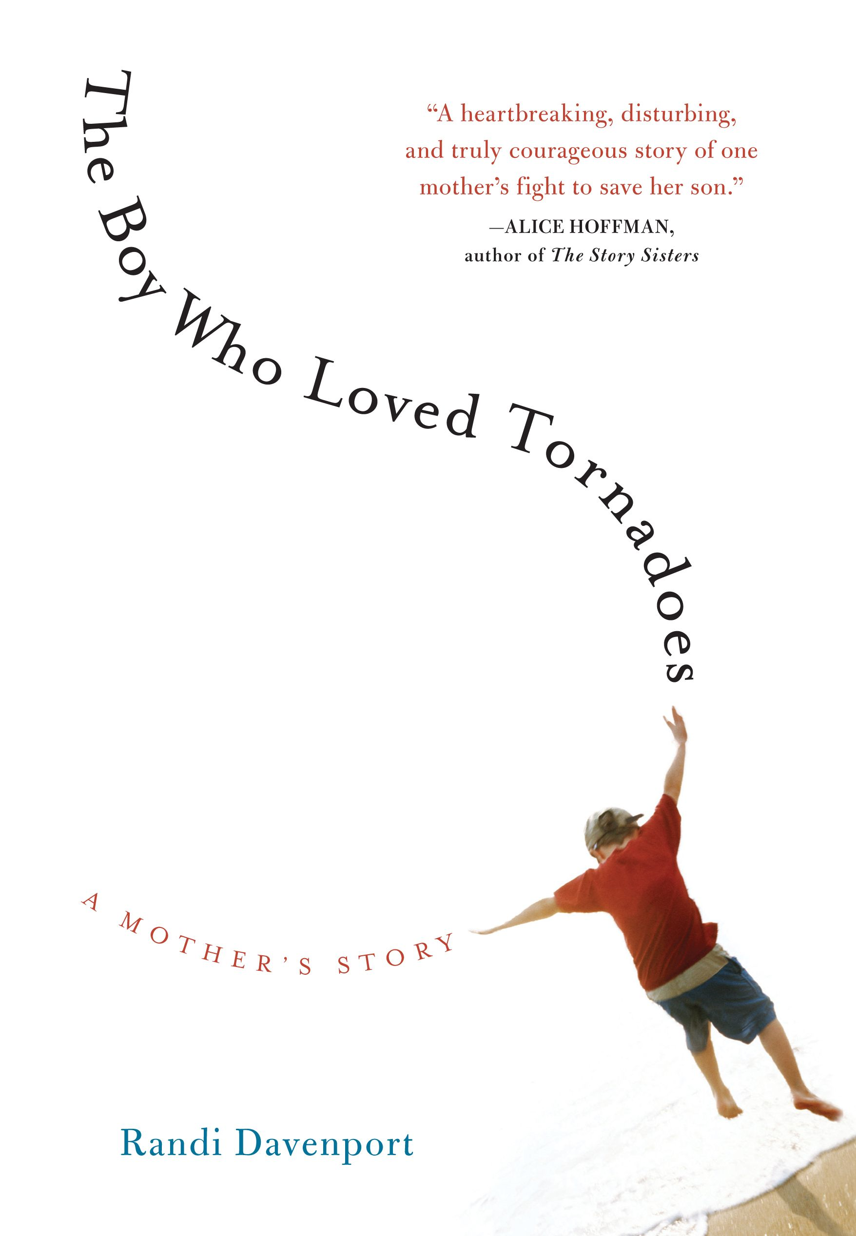 The Boy Who Loved Tornadoes By: Randi Davenport