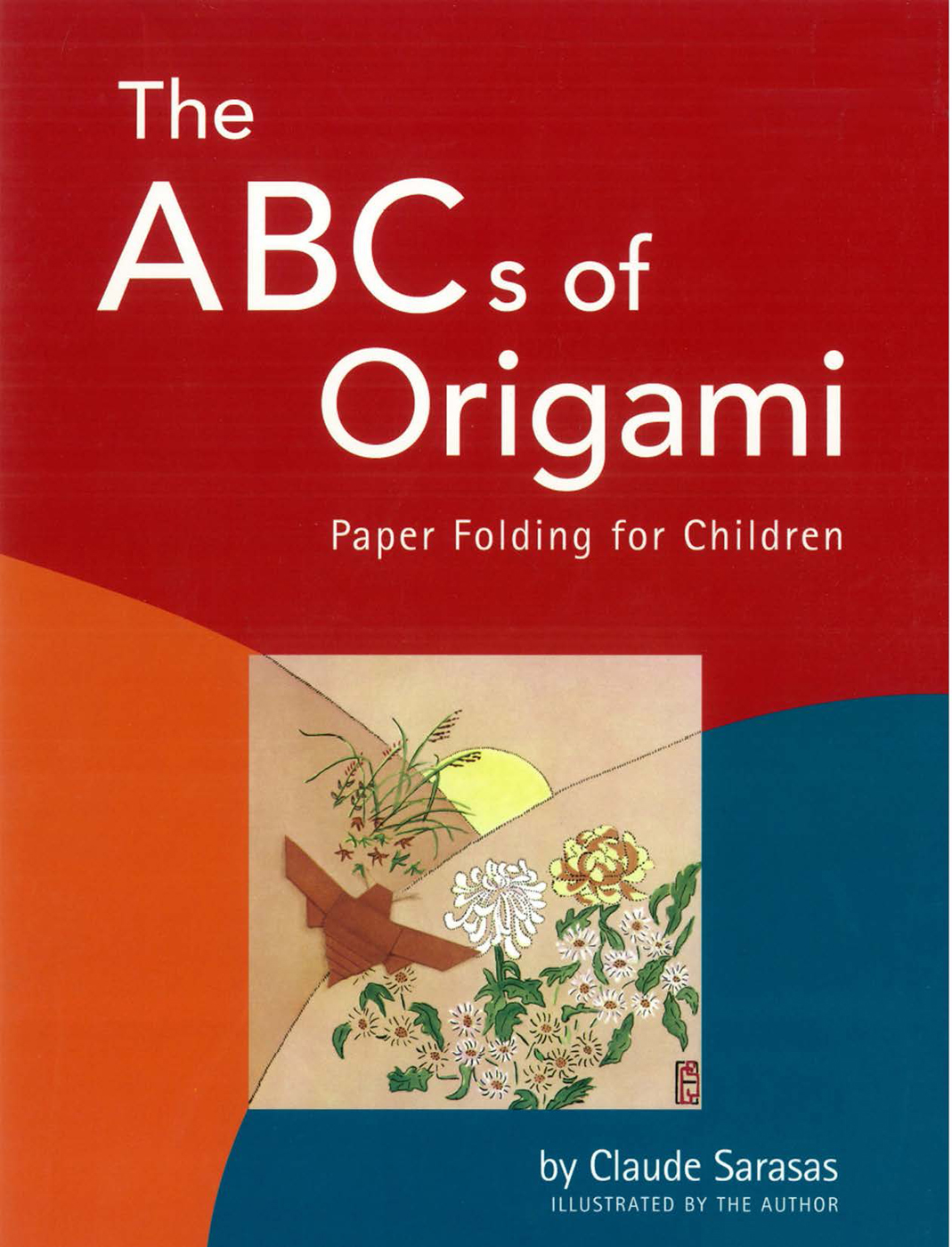 The ABC's of Origami By: Claude Sarasas