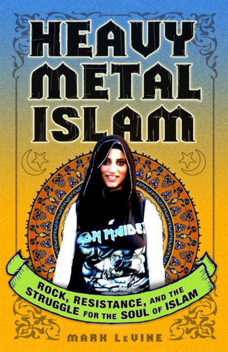 Heavy Metal Islam By: Mark LeVine