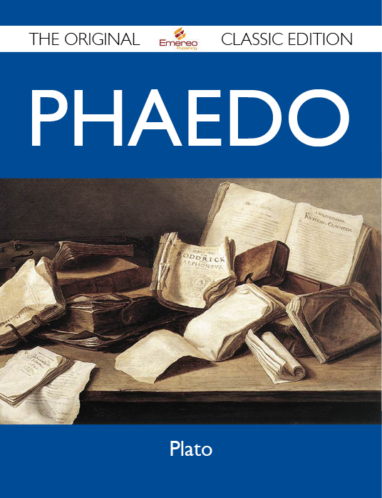 Phaedo - The Original Classic Edition By: Plato Plato