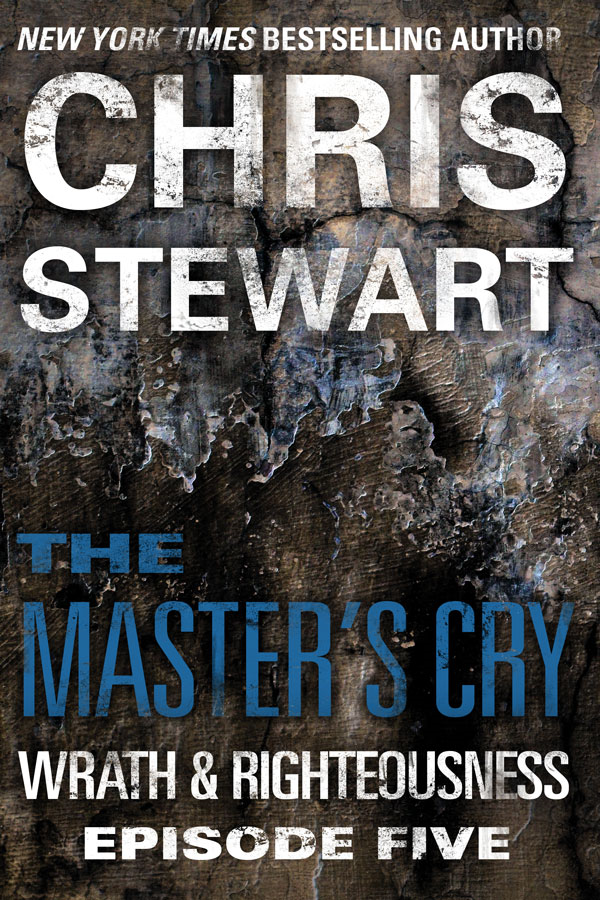 The Master's Cry: Wrath & Righteousness: Episode Five By: Chris Stewart