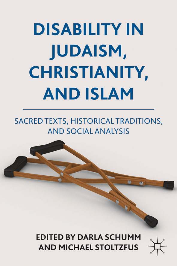 Disability in Judaism,  Christianity,  and Islam Sacred Texts,  Historical Traditions,  and Social Analysis