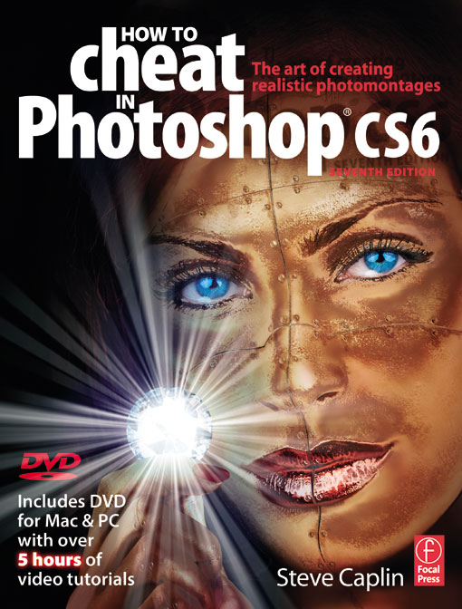 How to Cheat in Photoshop CSX The art of creating realistic photomontages