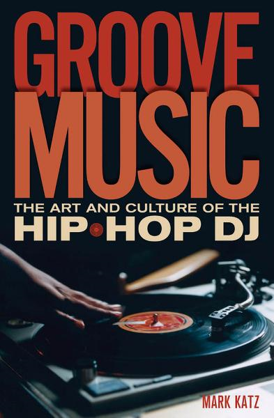 Groove Music: The Art and Culture of the Hip-Hop DJ