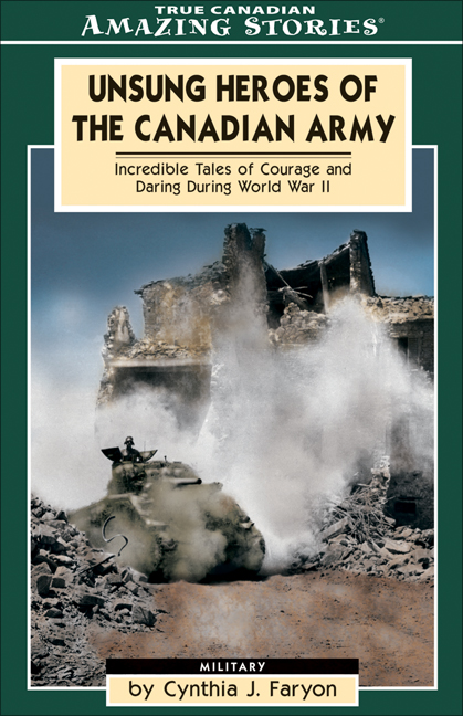 Unsung Heroes of the Canadian Army By: Cynthia Faryon