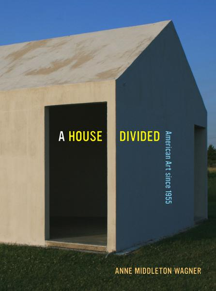 A House Divided: American Art since 1955 By: Wagner, Anne Middleton