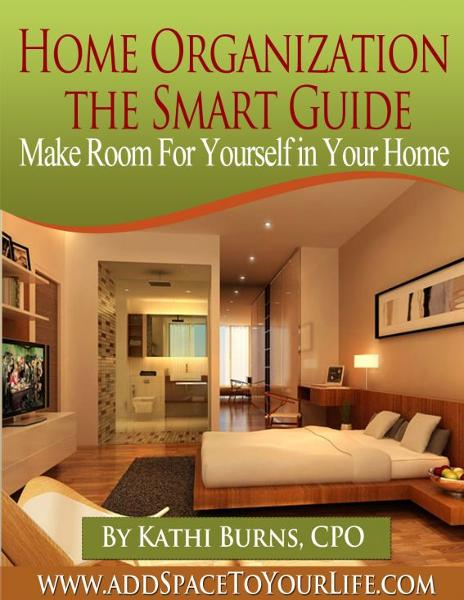 Home Organization, The Smart Guide ~ Make Room for Yourself in Your Home
