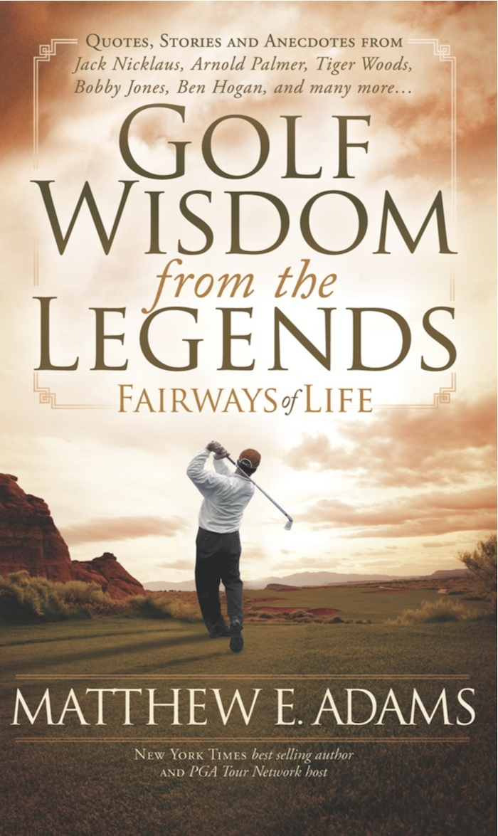 Golf Wisdom From the Legends By: Matthew Adams