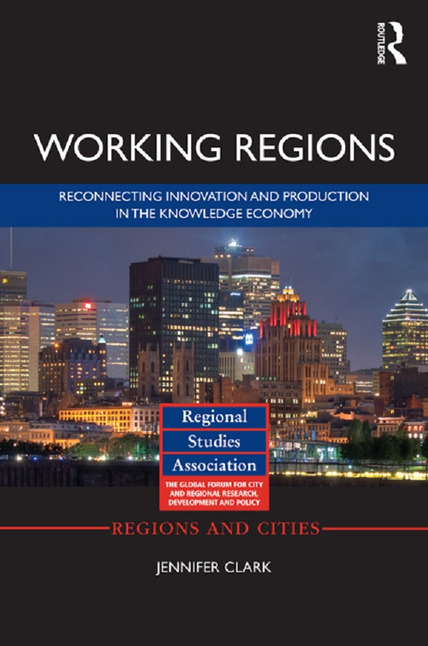 Working Regions: Reconnecting Innovation and Production in the Knowledge Economy Reconnecting Innovation and Production in the Knowledge Economy