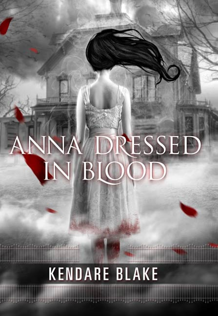 Anna Dressed in Blood By: Kendare Blake