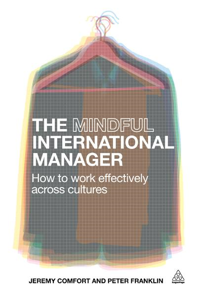 The Mindful International Manager: How to Work Effectively Across Cultures By: Jeremy Comfort
