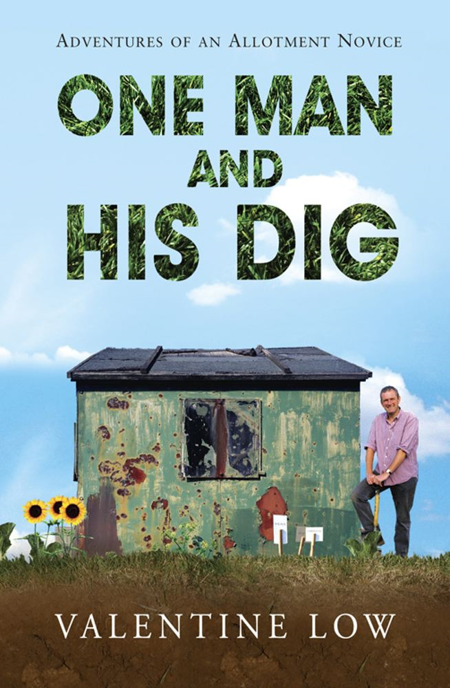 One Man and His Dig Adventures of an Allotment Novice