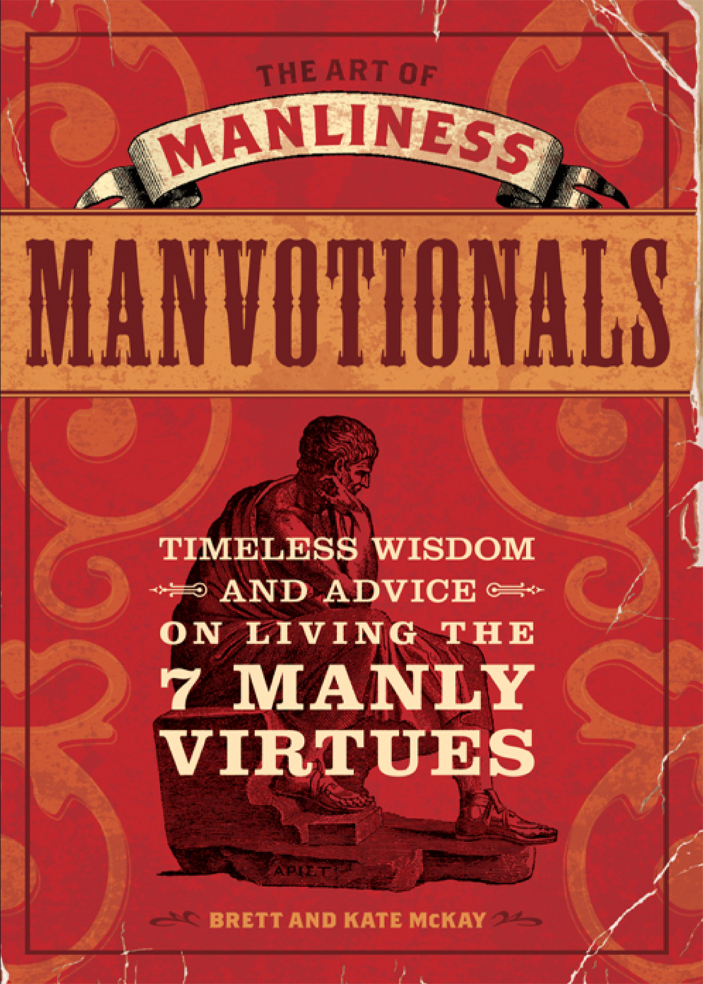 The Art of Manliness - Manvotionals Timeless Wisdom and Advice on Living the 7 Manly Virtues