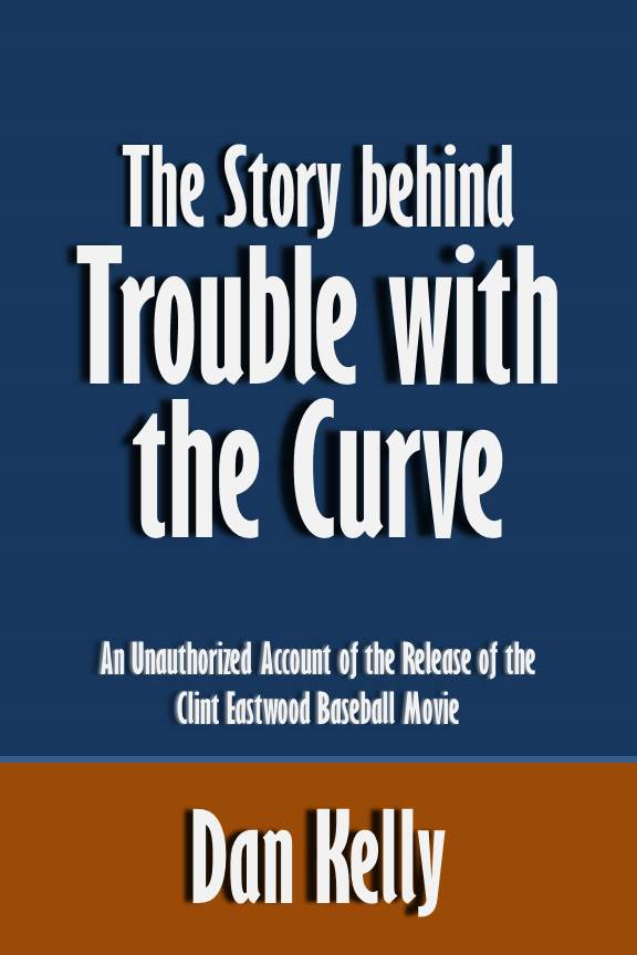 The Story behind Trouble with the Curve: An Unauthorized Account of the Release of the Clint Eastwood Baseball Movie [Article]
