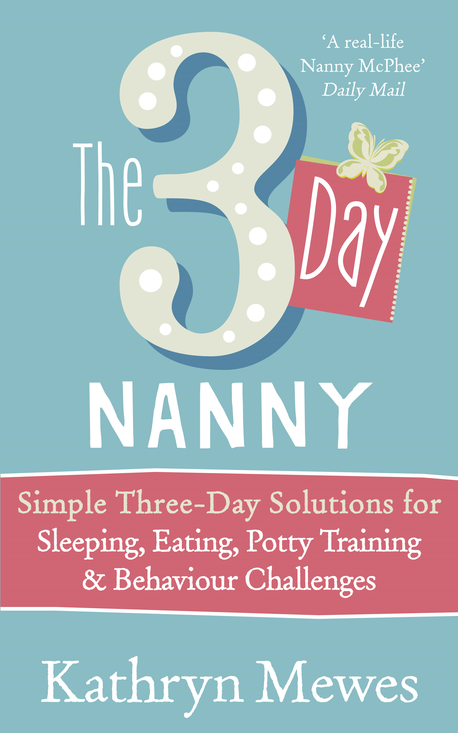 The 3-Day Nanny Simple 3-Day Solutions for Sleeping, Eating, Potty Training and Behaviour Challenges