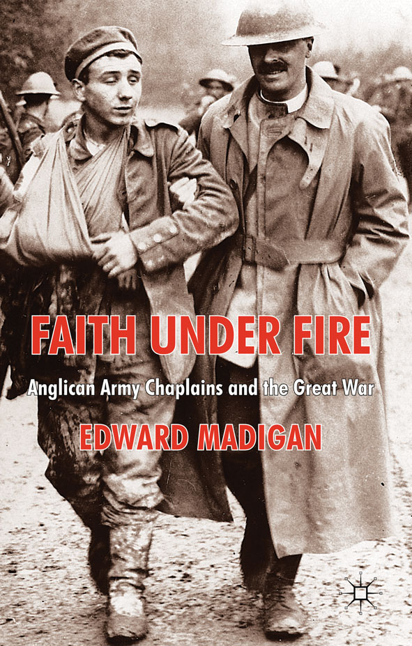 Faith Under Fire Anglican Army Chaplains and the Great War