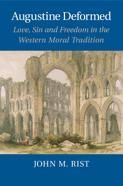 Augustine Deformed Love,  Sin and Freedom in the Western Moral Tradition