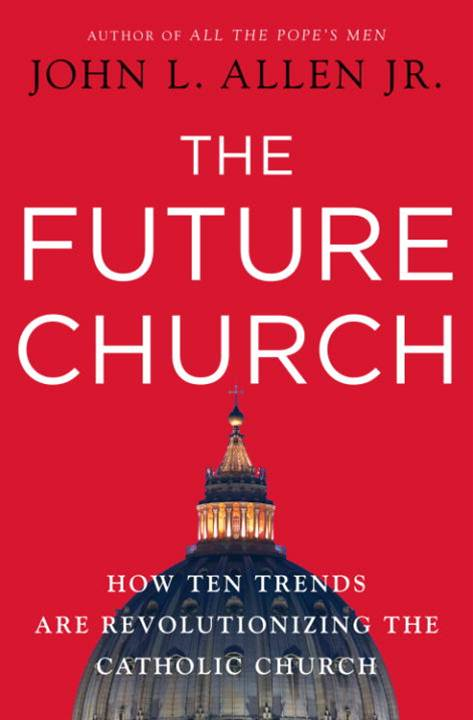 The Future Church By: John L. Allen, Jr.