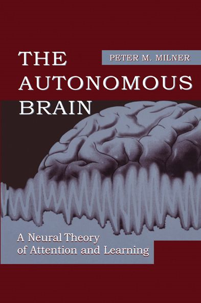 The Autonomous Brain A Neural Theory of Attention and Learning