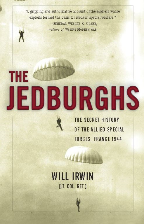 The Jedburghs: The Secret History of the Allied Special Forces, France 1944 By: Will Irwin