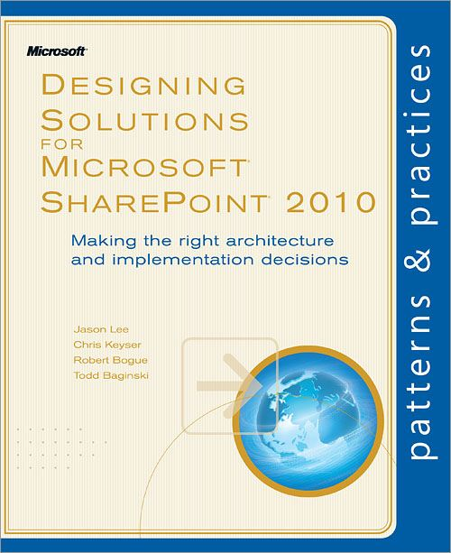 Designing Solutions for Microsoft® SharePoint® 2010 By: Chris Keyser,Jason Lee,Robert Bogue,Todd Baginski