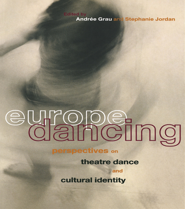 Europe Dancing Perspectives on Theatre,  Dance,  and Cultural Identity