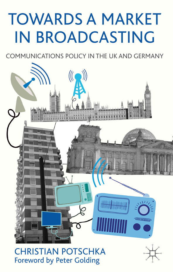 Towards a Market in Broadcasting Communications Policy in the UK and Germany
