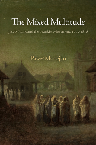 The Mixed Multitude Jacob Frank and the Frankist Movement,  1755-1816
