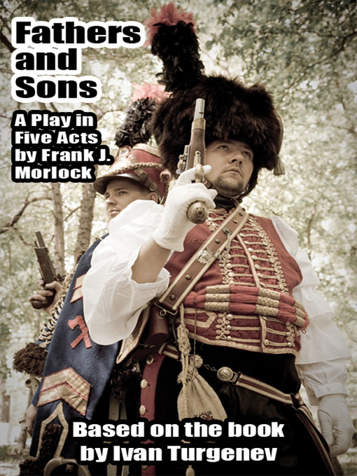 Fathers and Sons: A Play in Five Acts By: Frank J. Morlock,Ivan Turgenev