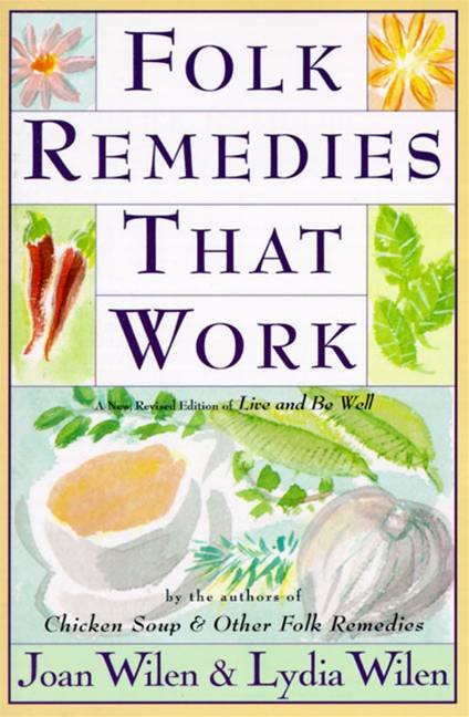 Folk Remedies That Work By: Joan Wilen