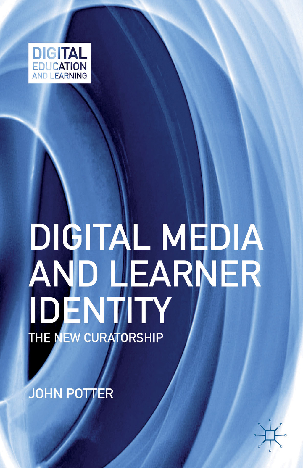 Digital Media and Learner Identity The New Curatorship