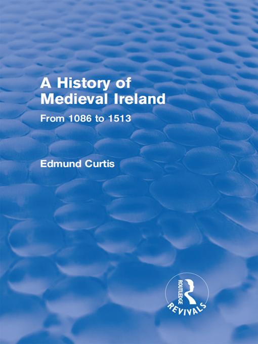 A History of Medieval Ireland (Routledge Revivals) By: Edmund Curtis