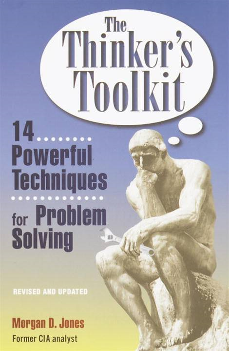 The Thinker's Toolkit By: Morgan D. Jones