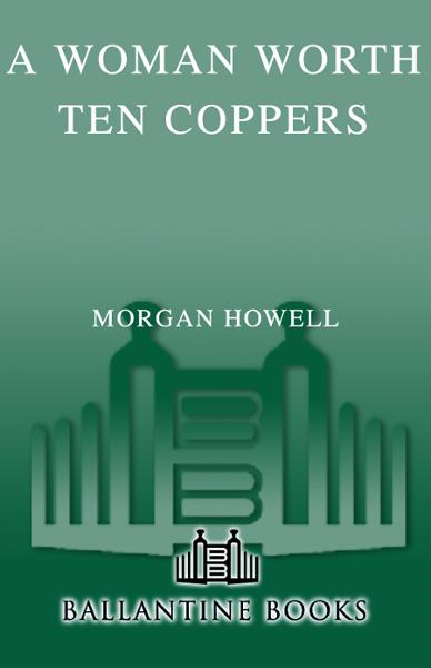 A Woman Worth Ten Coppers By: Morgan Howell