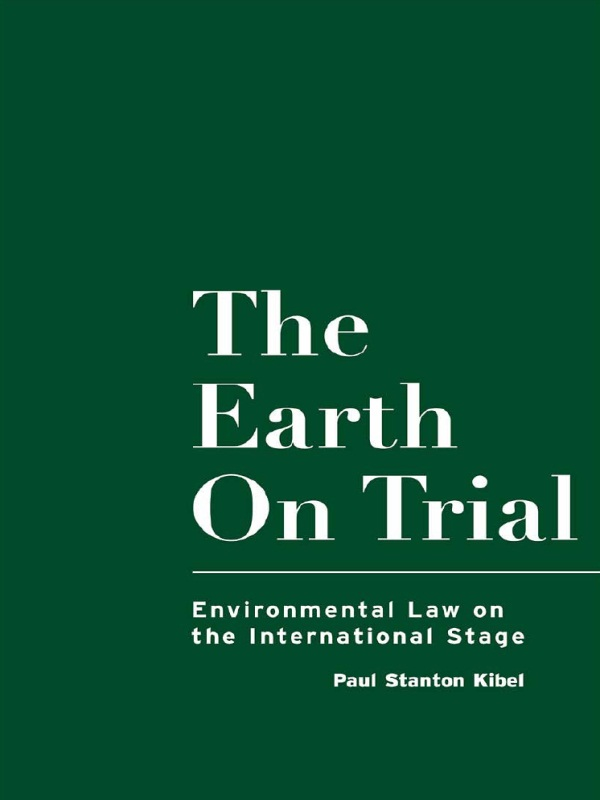 Earth on Trial Environmental Law on the International Stage