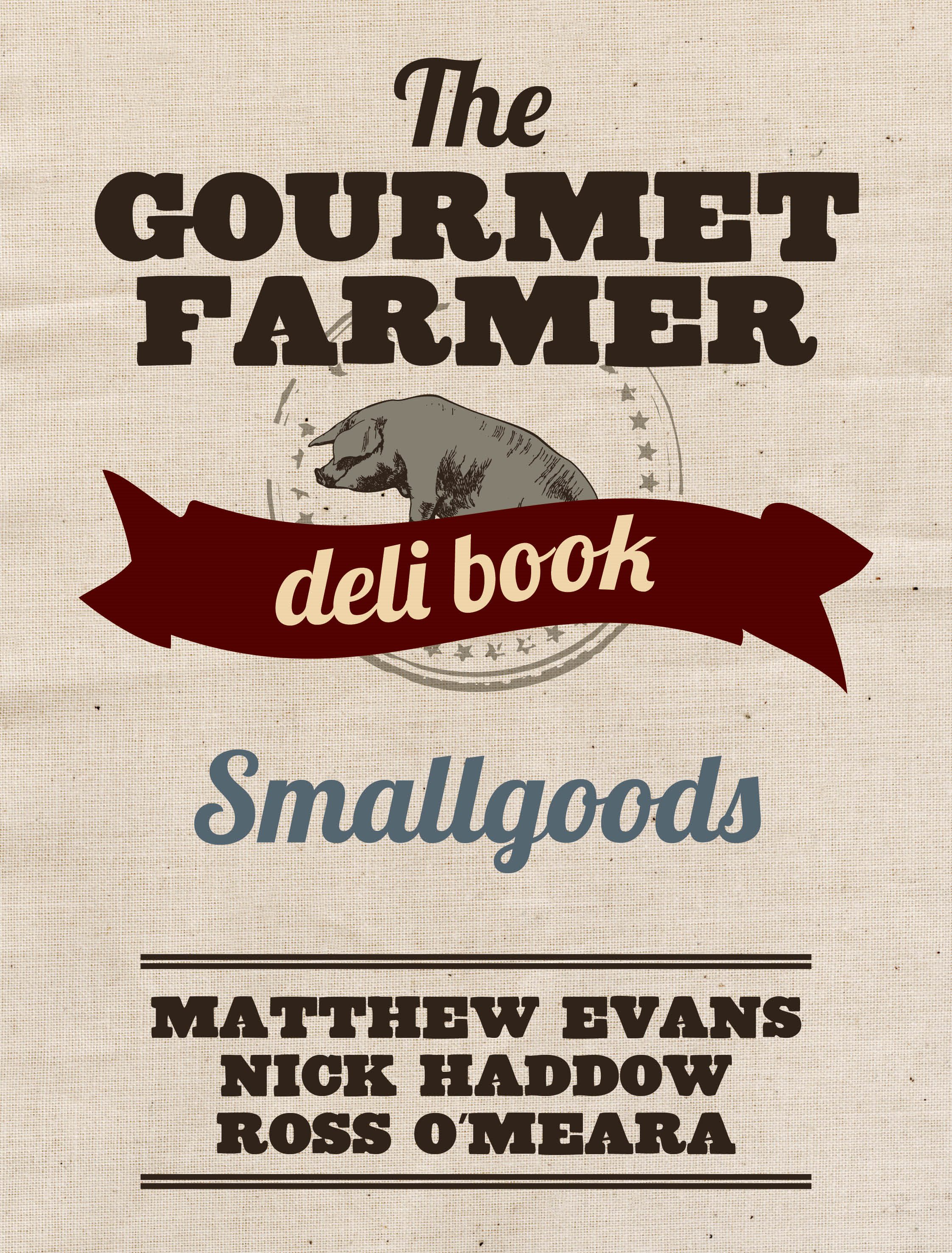 Smallgoods - The Gourmet Farmer Deli Book