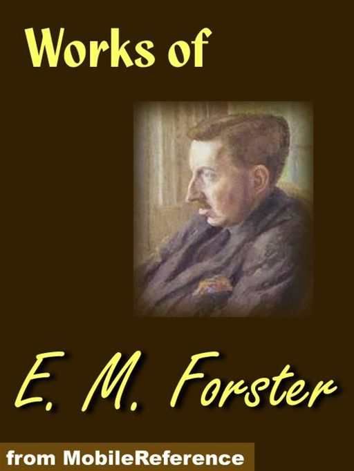 Works Of E. M. Forster: Howards End, The Longest Journey, A Room With A View, Where Angels Fear To Tread And The Machine Stops (Mobi Collected Works)
