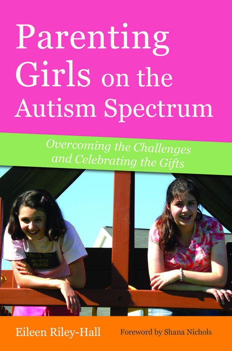 Parenting Girls on the Autism Spectrum Overcoming the Challenges and Celebrating the Gifts