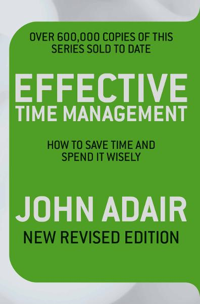 Effective Time Management (Revised edition) How to Save Time and Spend it WIsely