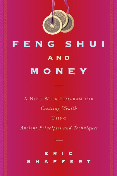 Feng Shui and Money: A Nine-Week Program for Creating Wealth Using Ancient Principles and Techniques By: Eric Shaffert